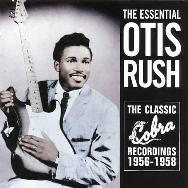 The Essential Otis Rush: The Classic Cobra Recordings 1956-1958