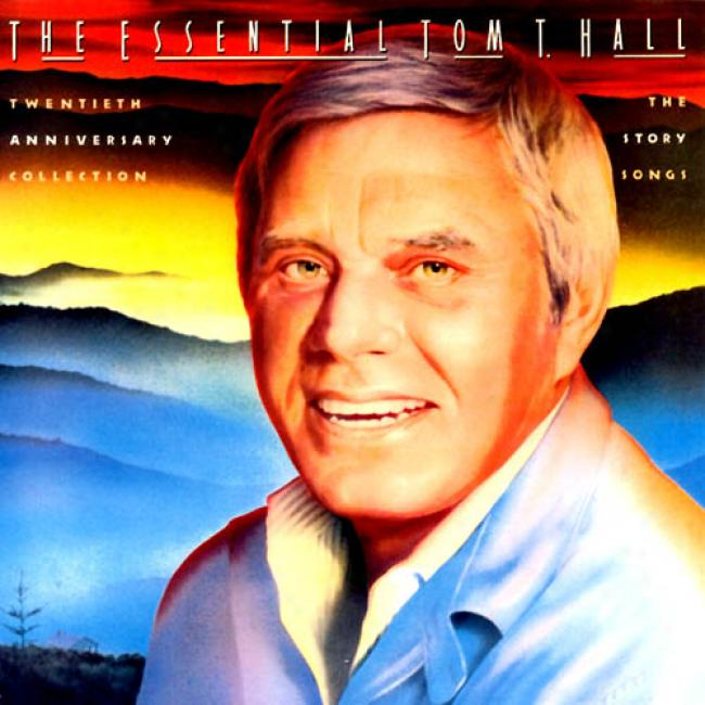 The Essential Tom T. Hall: The Story Songs (20th Anniversary) (remaster)