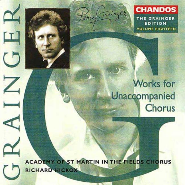 The Grainger Edition, Vol.18: Works For Unaccompanied Chorus