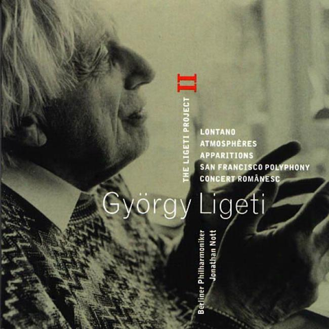 The Ligeti Project, Vol.2: Lontano/atmospheres/apparitions/san Francisco Polyphony/concert Rimanesc