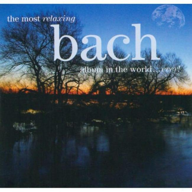 The Most Relaxing Bach Album In The World... Ever! (2cd) (remaster)