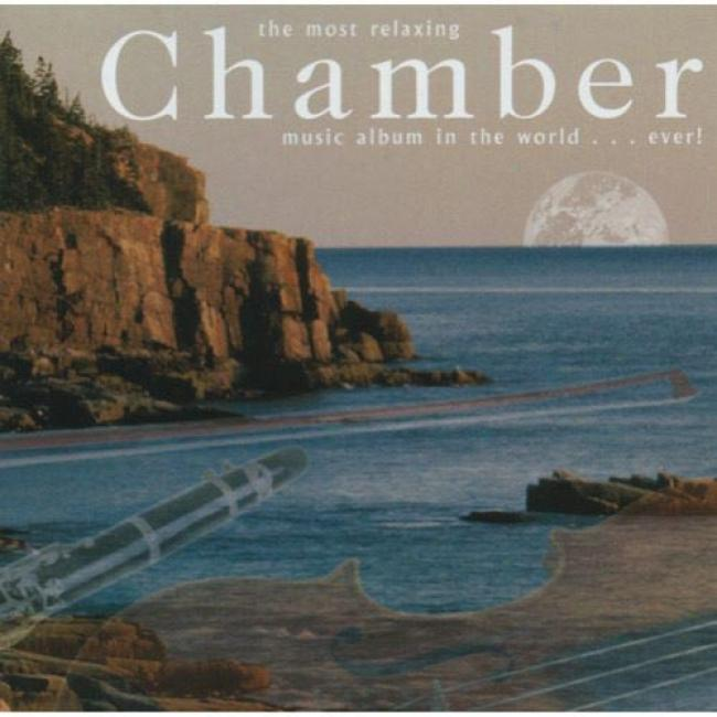 The Most Relaxing Chamber Music AlbumI n The World... Ever! (2cd)