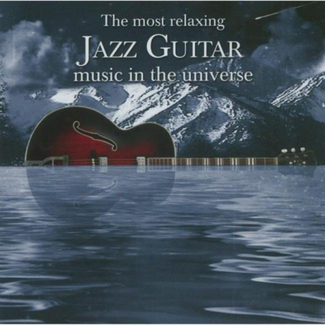 The Most Relaxing Jazz Guitar Music In The Universe (2cd)