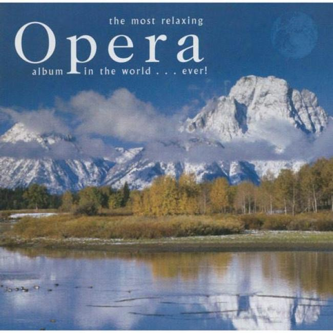 The Most Relaxing Opera Album In The World... Ever! (1cd) (remaster)