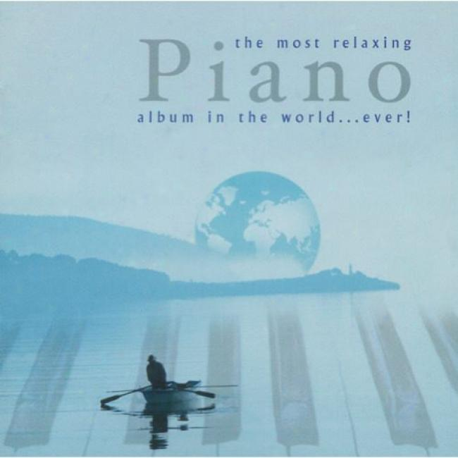 The Most Relaxing Piano Album In The World...ever! (2cd)