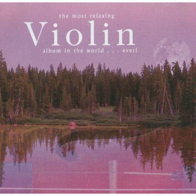 The Most Relaxing Violin Album In The World... Ever! (2cd)
