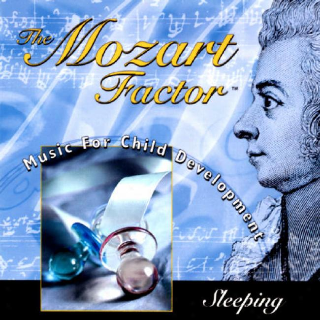 The Mozart Favtor: Melody For Child Development - Sleeping