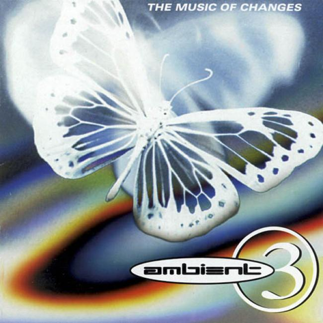The Music Of Changes: A Brief Account Of Ambient, Vol.3 (2cd)