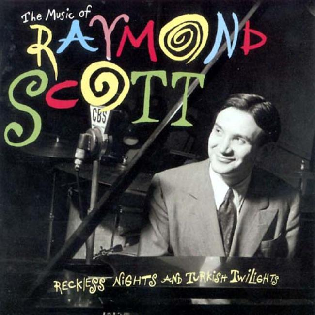 The Music Of Raymond Scott: Reckless Nights And Turkish Twilights (remaster)