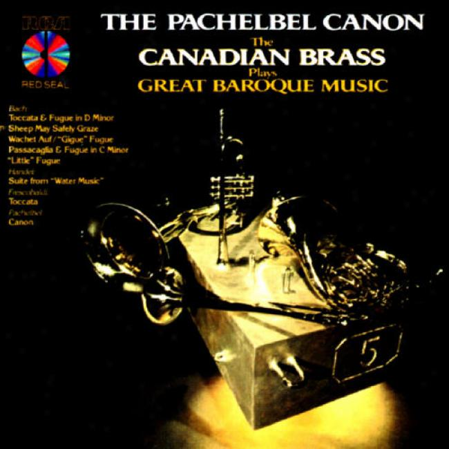 The Pachelbel Canon: The Cahadian Brass Plays Great Barpque Msic