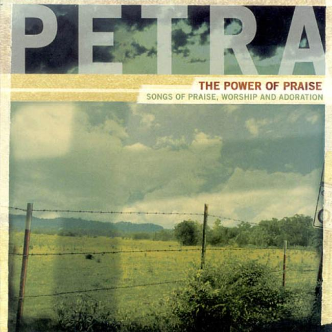 The Power Of Praise: Songs Of Praise, Worship And Adoration