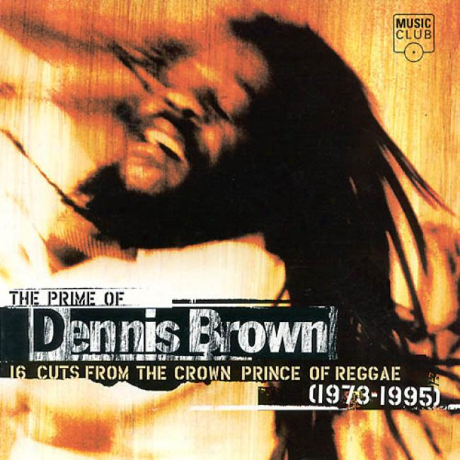 The Prime Of Dennis Brown: 16 Cuts From The Crown Prince Of Reggae 1973-1995