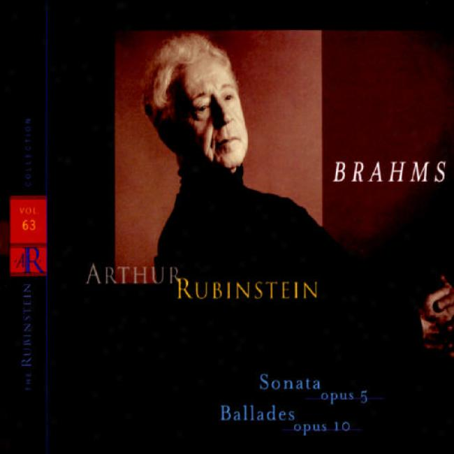 The Rubinstein Collection Vol.63 - Brahms: Piano Sonata, Op.5/ballades, Op.10, No.1-4/intermezzo/romance