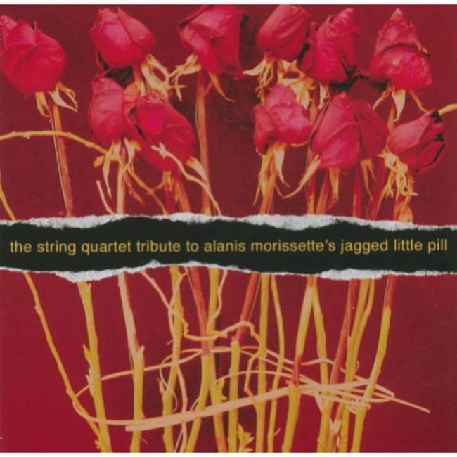 The String Quartet Tribute To Alanis Morissette's Jagged Little Pill