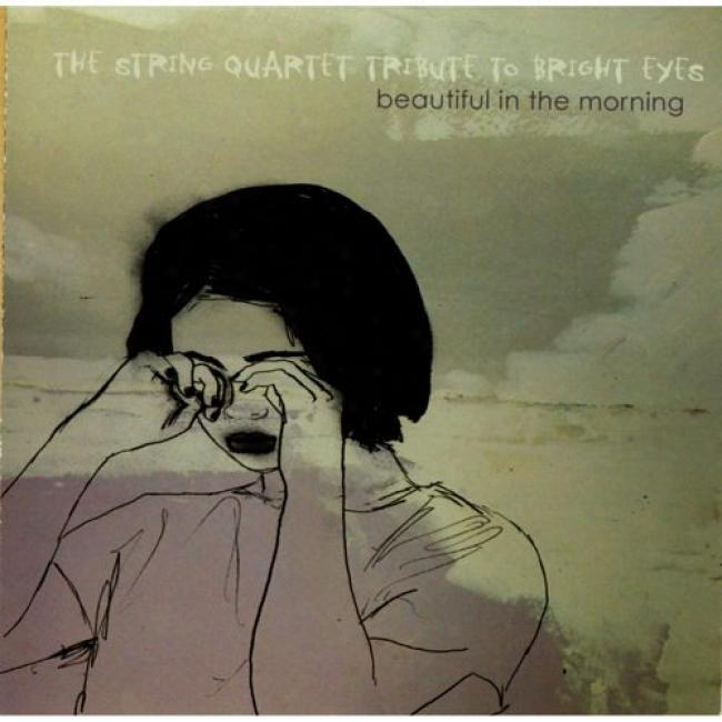 The String Quartet Tribute To Bright Eyes: Beautiful In The Morning
