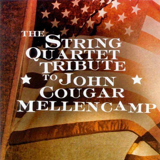 The String Quartet Tribute To John Cougwr Mellencamp