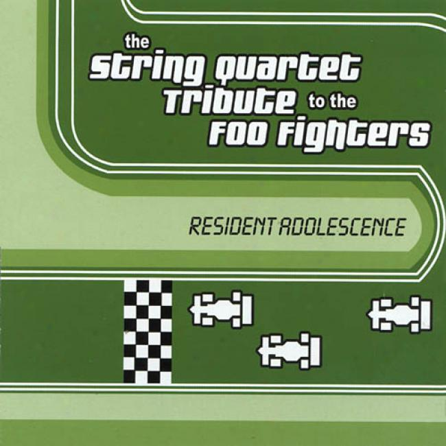 The String Quartet Tribute To The Foo Fighters: Resident Adolecsence