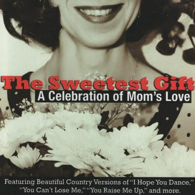 The Sweetest Gift: A Celebration Of Mom's Love (wal-mart Exclusive)-(cd Slipcase)