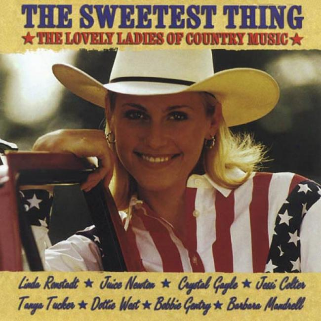 The Sweetest Thing: The Lvely Ladies Of Country Music