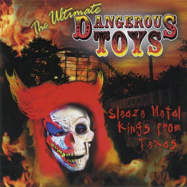 The Ultimate Dangerous Toys: Sleaze Metal Kings From Texas