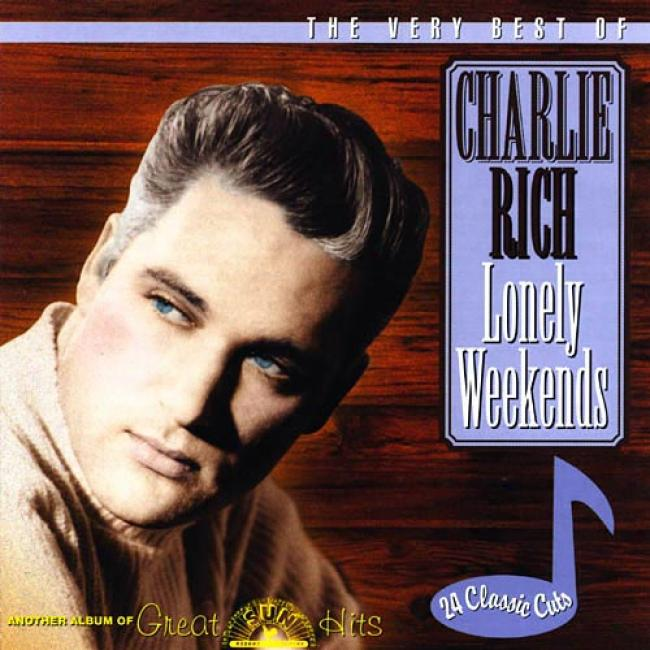 The Very Best Of Charlie Rich: Lonely Weekends