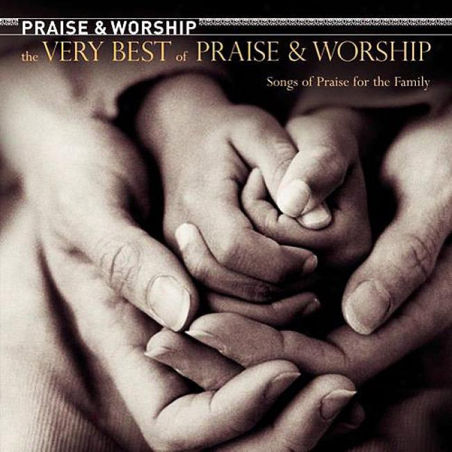 The Very Best Of Praise & Worship: Songs Of Praise For The Family