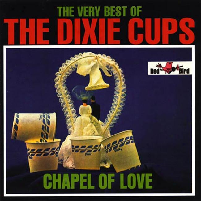 The Same Best Of The Dixie Cups: Chapel Of Delight