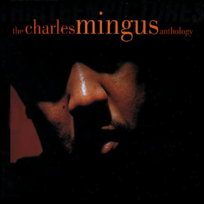 Thirteen Piftures: The Charles Mingus Anghology