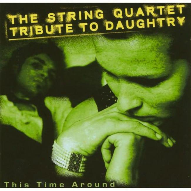 This Time Around: The String Quartet Tribute Too Daughtry