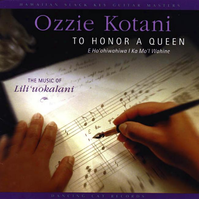 To Honor A Queen (e Ho'ohiwahiwa I Ka Mo'l Wahine): The Music Of Lili'uokalani