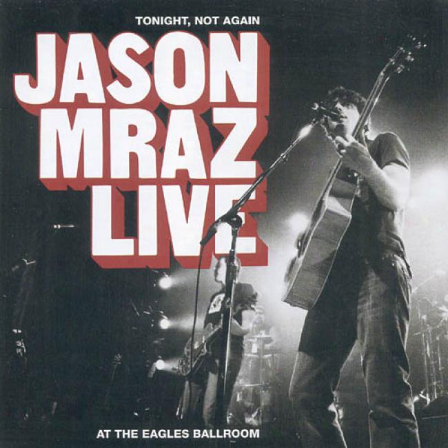Tonight, Not Again: Jason Mraz Live At The Eagles Ballroom (includes Dvd)