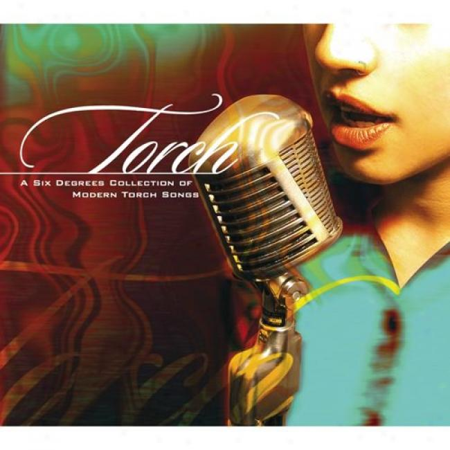 Torch: A Six Degrees Collection Of Modern Torch Songs (digi-pak)