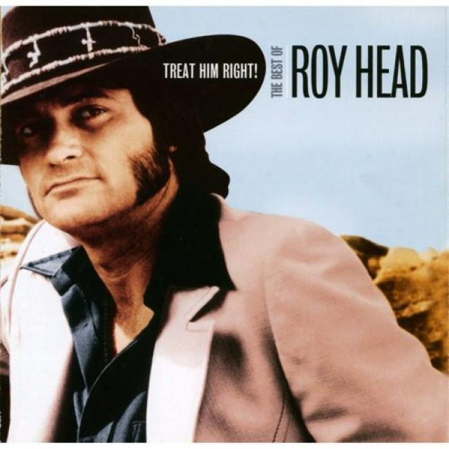 Treat Him Right!: The Best Of Roy Head (remaster)