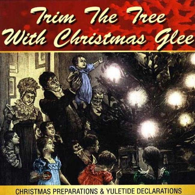 Trim The Tree With Christmas Glee: Christmas Preparations & Yuletide Declarations