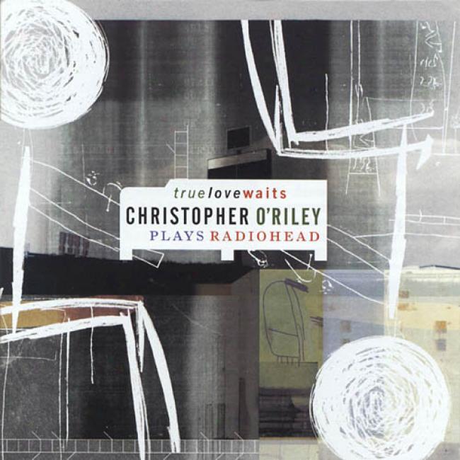 True Love Waits: Christopher O'riley Play sRadiohead