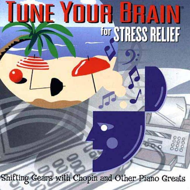 Tune Your Brain For Stress Relief: Shifting Gears With Chopin And Other Piano Greats