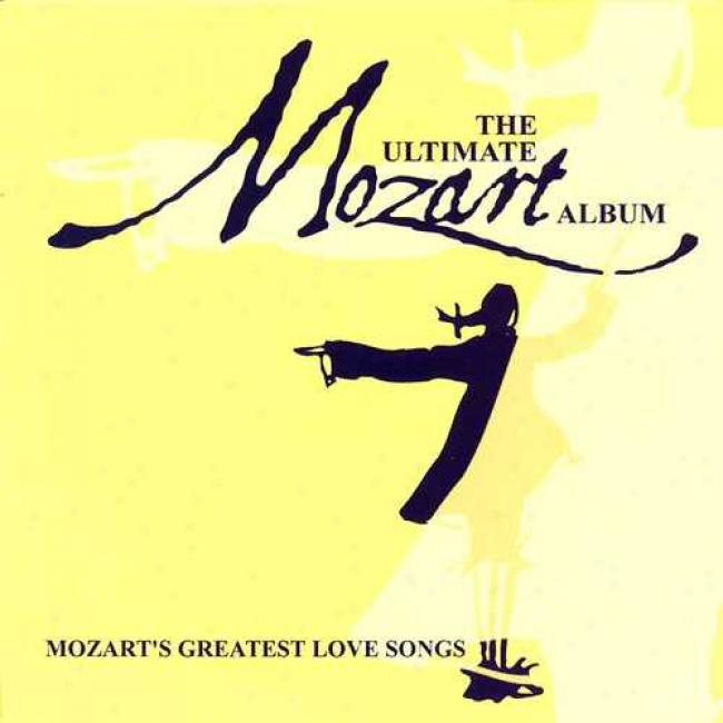 Ultimate Mozart Album, The: Mozart's Greatest Love Songs