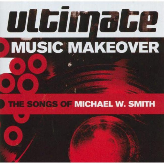 Ultmate Music Makeover: The Songs Of Michael W. Smith