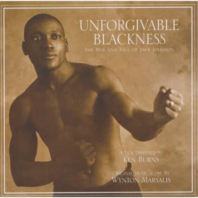 Unforgivable Blackness: The Rise And Fall Of Jack Johnson Soundtrack