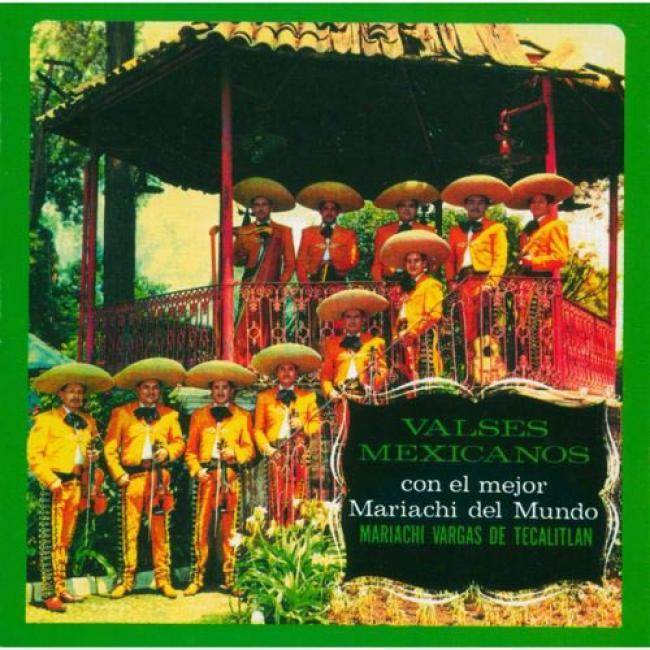 Valses Mexicanos Con El Mejor Mariachi Del Mundo, Vol.ii