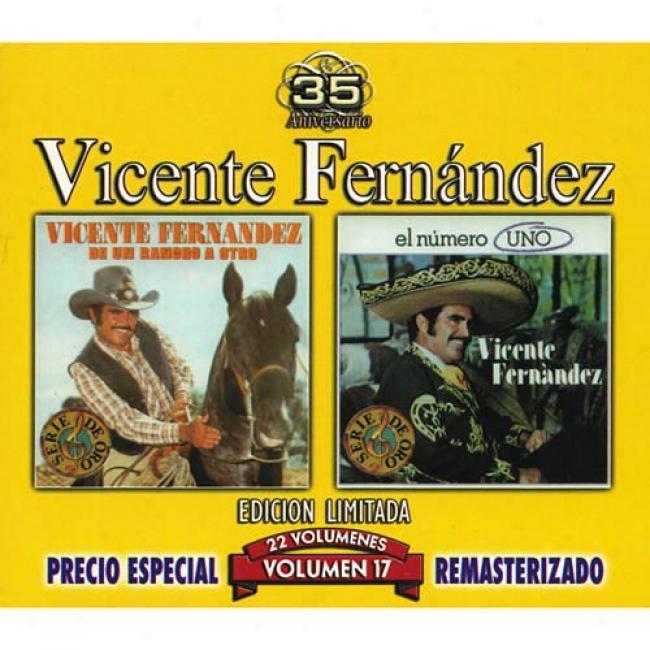 Vicente F3rnandez, Vol.17: De Un Rancho A Otro/el Numero Uno (edicion Limitada) (remaster)