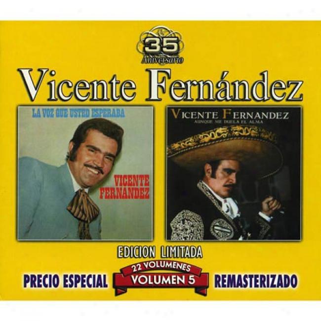 Vicente Fernandez, Vol.5: La Voz Que Usted Esperaba/aunque Me Duela El Alma (edicion Limitada) (remaster)