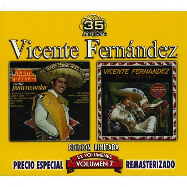 Vicente Fernandez, Vol.7: Canta Para Recordar/por Tu Madito Amor (edicion Limitada) (remaster)