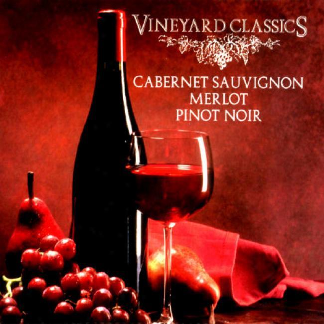 Vineyard Classics - Cabernet Sauvignon, Merlot, Pinot Noir