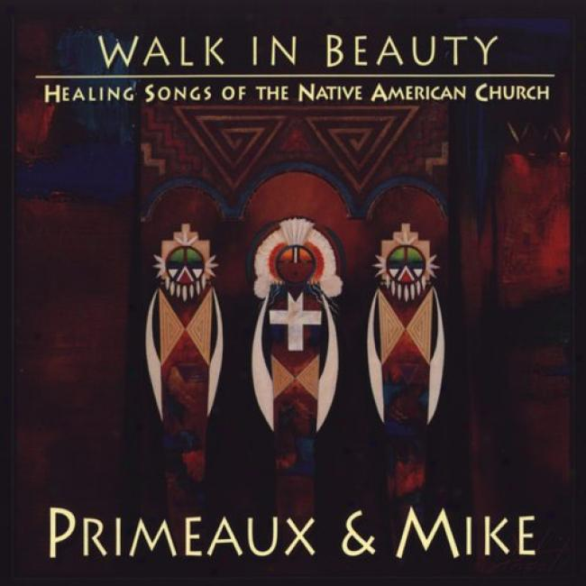 Walk In Beauty: Healing Songs Of The Native American Church