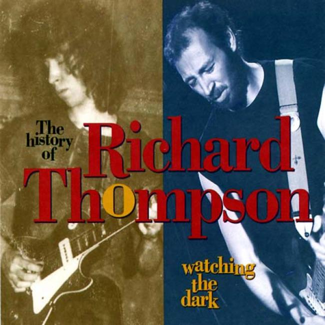 Watchihg The Dark: The History Of Richard Thompson