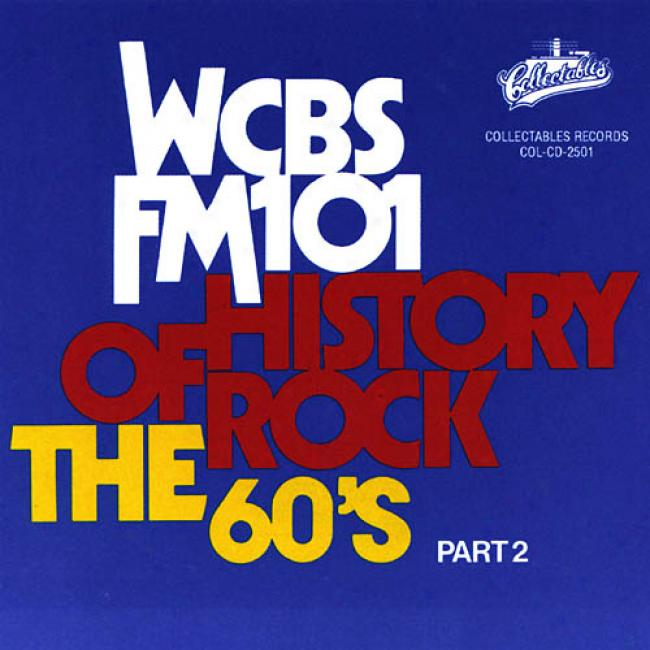 Wcbs Fm 101: The History Of Rock - The 60's Part 2