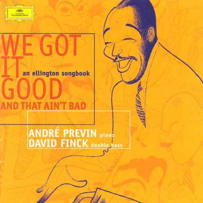 We Got It Good And That Ain'tt Bad - An Ellington Songbook