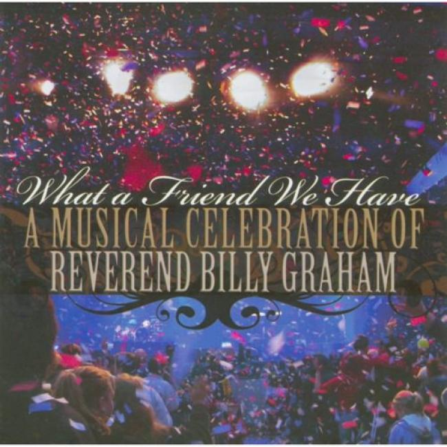 What A Friend We Have: A Musical Celebration Of Reverend Billy Graham (wal-mart Exclusive)