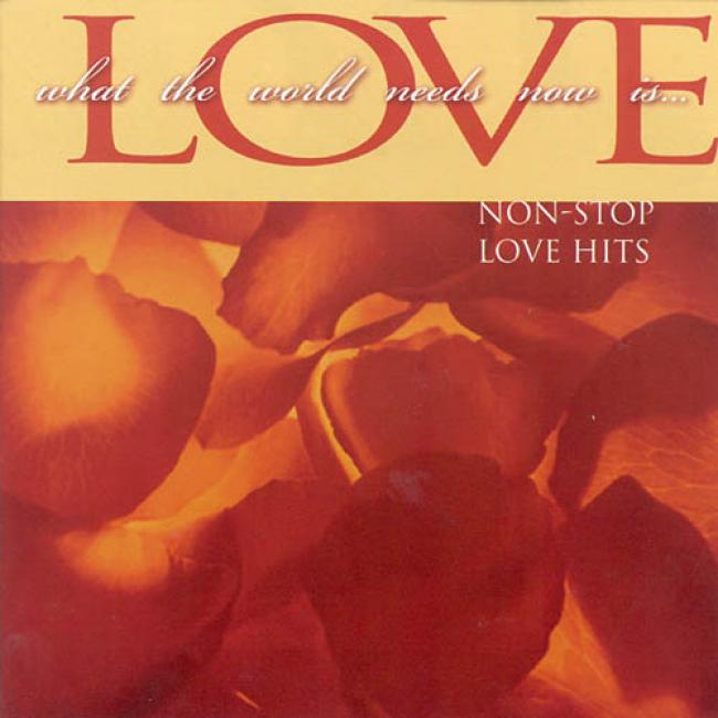 What The World Needs Now Is Love: Non-stop Love Hits